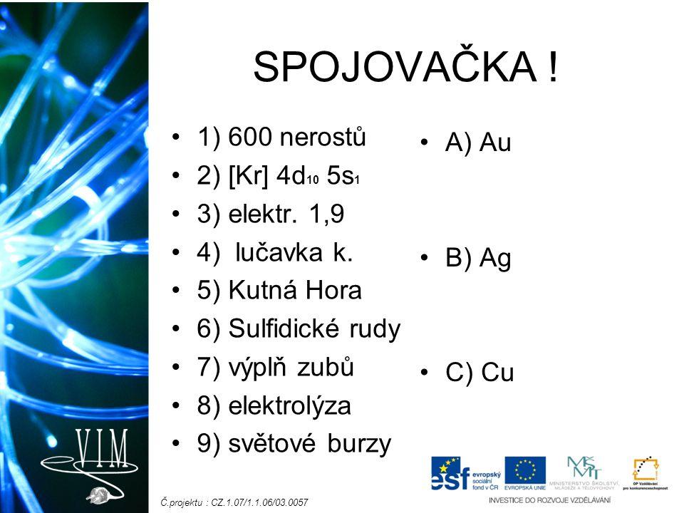 SPOJOVAČKA ! 1) 600 nerostů A) Au 2) [Kr] 4d10 5s1 3) elektr. 1,9